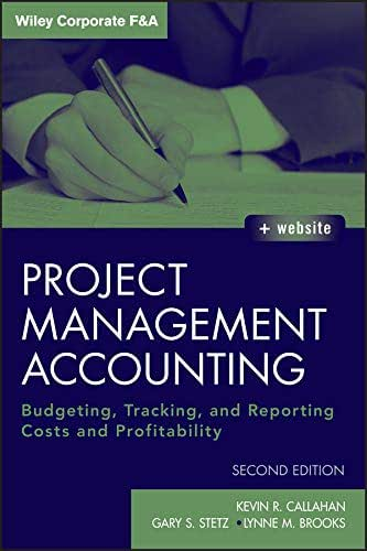 Project Management Accounting: Budgeting, Tracking, and Reporting Costs and Profitability (Wiley Corporate F&A Book 565)