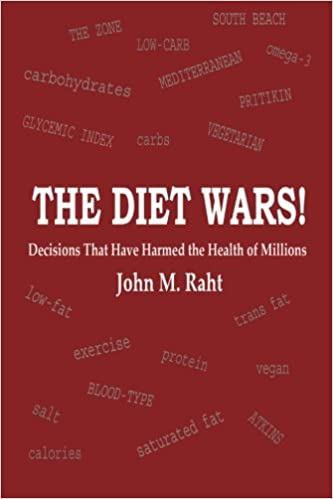 The Diet Wars! Decisions That Have Harmed the Health of Millions