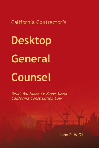 California Contractor's DESKTOP GENERAL COUNSEL What You Need To Know About California Construction Law