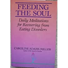 Feeding the Soul: Daily Meditations for Recovering from Eating Disorders by Caroline Adams Miller (1991-04-01)