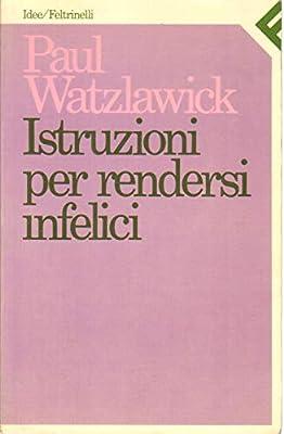 istruzioni per rendersi infelici watzlawick paul