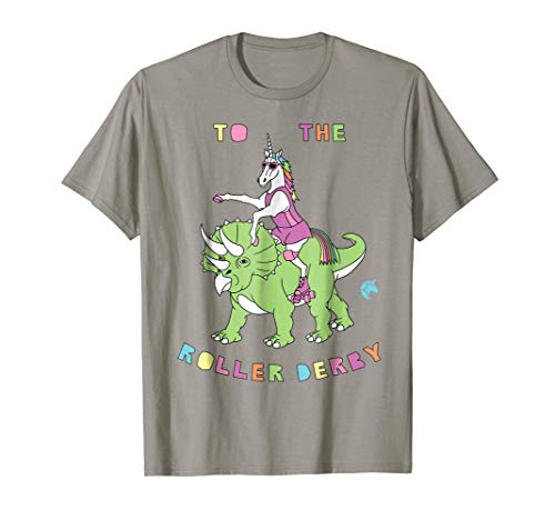 To The Roller Derby Unicorn Riding Dinosaur