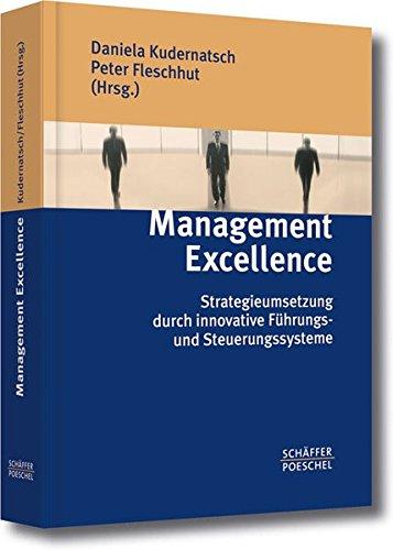 Management Excellence: Strategieumsetzung durch innovative Führungs- und Steuerungssysteme Gebundenes Buch – 12. Mai 2005 Daniela Kudernatsch Peter Fleschhut Schäffer Poeschel 3791023888