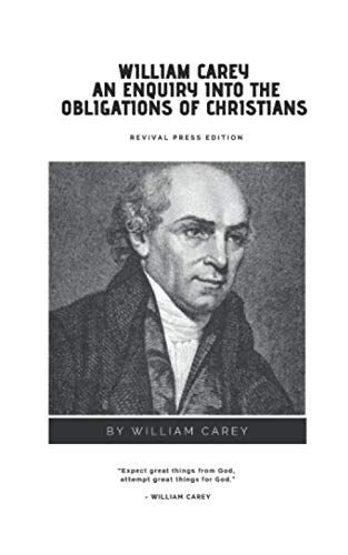 William Carey An Enquiry Into The Obligations of Christians {Revival Press Edition}