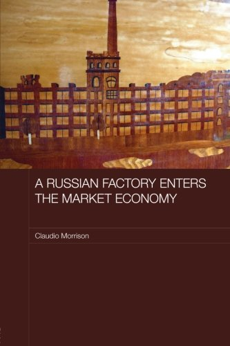 A Russian Factory Enters the Market Economy (Routledge Contemporary Russia and Eastern Europe Series) by Routledge