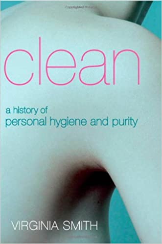 Clean A History Of Personal Hygiene And Purity 1st Edition