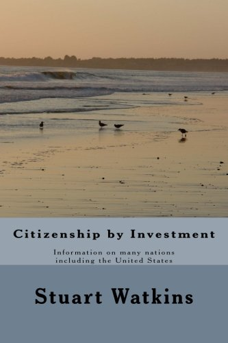 Citizenship by Investment: Information on many nations including the United States ebook