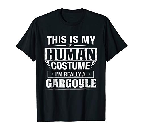 This is my Human Costume I'm Really a Gargoyle t-shirt -