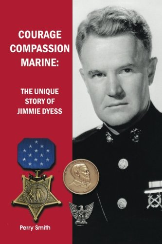 Courage, Compassion, Marine: The Unique Story of Jimmie Dyess