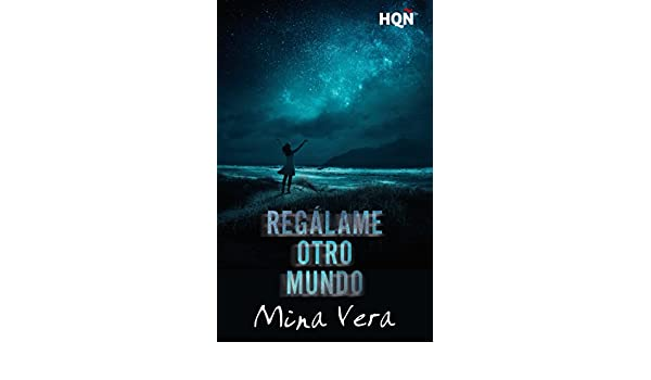 Amazon.com: Regálame otro mundo (HQÑ) (Spanish Edition) eBook: Mina Vera: Kindle Store