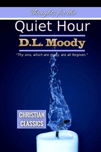 Thoughts for the Quiet Hour (Christian Classics) (Volume 8) PDF