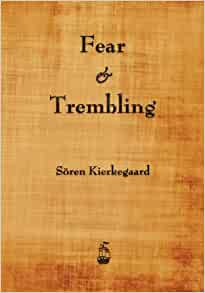 fear and trembling by soren kierkegaard The present age and of the difference between a genius and an apostle by soren kierkegaard 108 pages translated by alexander dru introduced by walter kaufmannby.