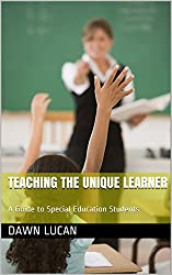 Teaching the Unique Learner: Learn the Secrets of Success Working with Special Education Students