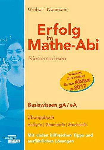 Erfolg im Mathe-Abi Niedersachsen Basiswissen gA / eA: Übungsbuch Analysis, Geometrie und Stochastik mit vielen hilfreichen Tipps und ausführlichen Lösungen