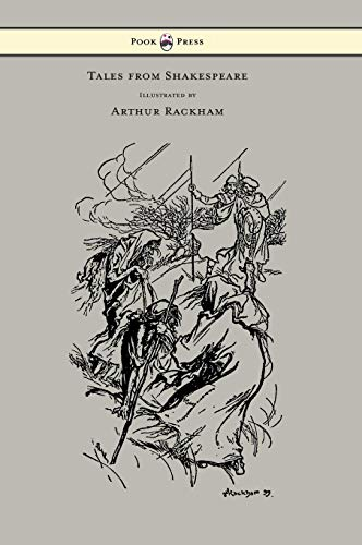 - Tales from Shakespeare - Illustrated by Arthur Rackham