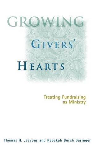 Growing Givers' Hearts : Treating Fundraising As A Ministry