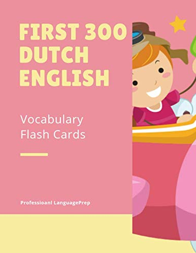 First 300 Dutch English Vocabulary Flash Cards: Learning Full Basic Vocabulary builder with big flashcards games for beginners to advanced level, kids ... test preparation exam as well as daily used. (English Flash Dutch Cards)