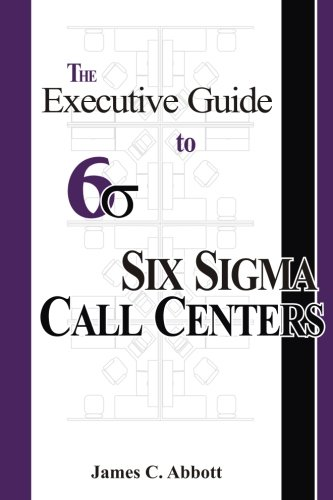 The Executive Guide to Six Sigma Call Centers - Executive Center