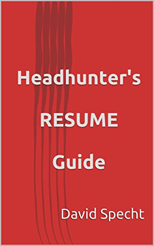 Headhunter's  RESUME  Guide: An insider's guide to creating a spectacular RESUME. (Headhunter's Guide Book 1)