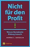 Nicht für den Profit!: Warum Demokratie Bildung braucht