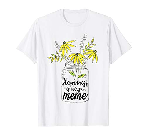 Happiness Is Being A Meme Shirt Flower Art Grandmother Gifts