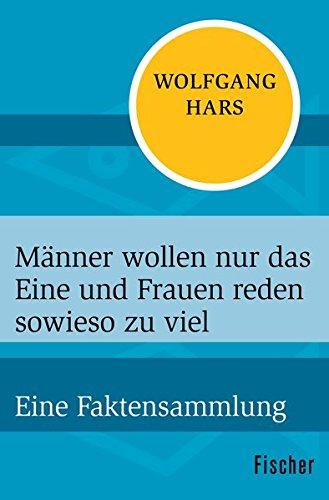 Männer wollen nur das Eine und Frauen reden sowieso zu viel: Eine Faktensammlung Taschenbuch – 15. April 2015 Wolfgang Hars FISCHER Taschenbuch 3596300649 Partnerschaft