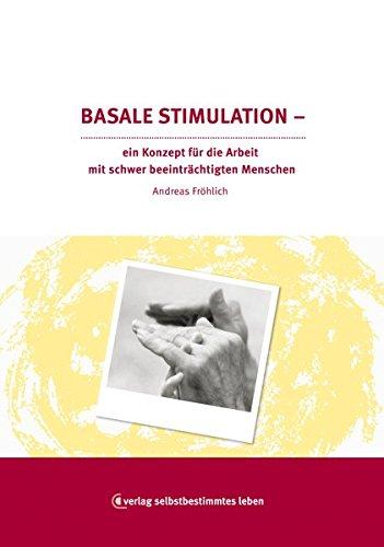 Basale Stimulation: Ein Konzept zur Arbeit mit schwer beeinträchtigten Menschen