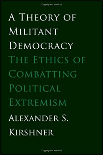 A Theory Of Militant Democracy The Ethics Combatting Political Extremism Alexander S Kirshner 9780300188240 Amazon Books