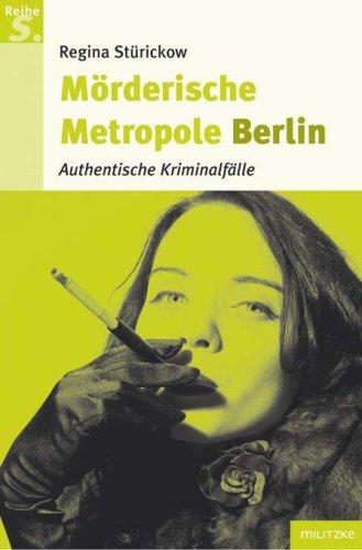 Mörderische Metropole Berlin: Authentische Kriminalfälle