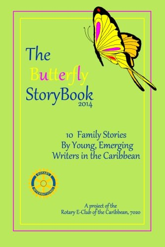 The Butterfly StoryBook (2014): STORIES WRITTEN BY CHILDREN FOR CHILDREN: A project of The Rotary E-Club of the Caribbean 7020 (Volume (Caribbean Club)