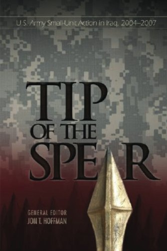Tip of The Spear: U.S. Army Small-Unit Action in Iraq, 2004?2007 (Global War on Terrorism Series) pdf