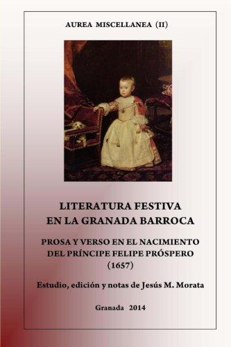 Literatura festiva en la Granada barroca: Prosa y verso en el nacimiento del Príncipe Felipe Próspero (1657) por Jesús M. Morata