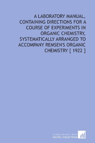 A Laboratory Manual, Containing Directions for a Course of Experiments in Organic Chemistry, Systematically Arranged to
