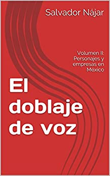El doblaje de voz: Volumen II: Personajes y empresas en México (Spanish Edition) by [Nájar, Salvador]