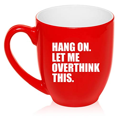 16 oz Large Bistro Mug Ceramic Coffee Tea Glass Cup Hang On Let Me Overthink This Funny -