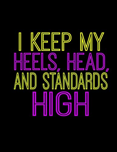 I Keep My Heels, head, And Standards High: Funny Saying Diary Journal: 100 Pages of Large (8.5x11) Lined Pages for Writing and - Heel High Notepad