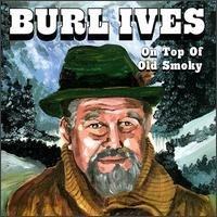 - On Top of Old Smoky by Burl Ives (1998-04-28)