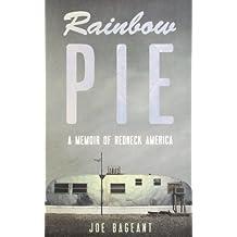 Rainbow Pie: A Memoir of Redneck America by Joe Bageant (2011-10-06)