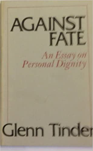 Against Fate An Essay On Personal Dignity Loyola University Series  Against Fate An Essay On Personal Dignity Loyola University Series In  Political Analysis Glenn E Tinder  Amazoncom Books