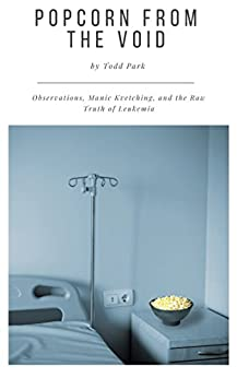 Download for free Popcorn from the Void: Observations, Manic Kvetching, and the Raw Truth of Leukemia