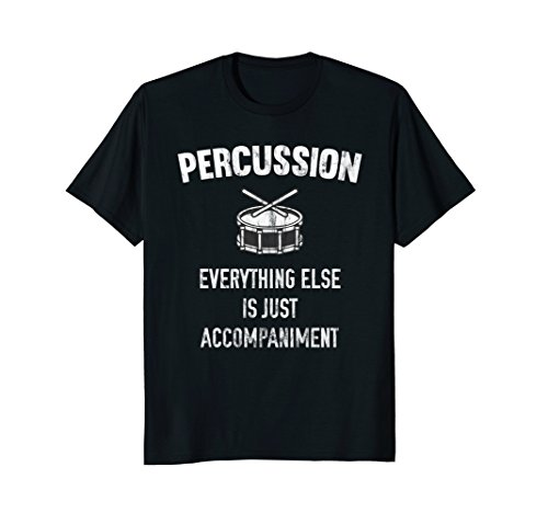 - Percussion Everything Else Is Just Accompaniment T-Shirt