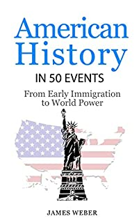 History: American History In 50 Events: From First Immigration To World Power by James Weber ebook deal