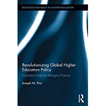 Revolutionizing Global Higher Education Policy: Innovation and the Bologna Process (Routledge Research in Higher Education Book 21) (English Edition)
