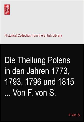 Die Theilung Polens In Den Jahren 1773 1793 1796 Und 1815 Von