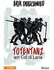 Totentanz am Col di Lana: Schlacht um den Blutberg der Dolomiten im Ersten Weltkrieg