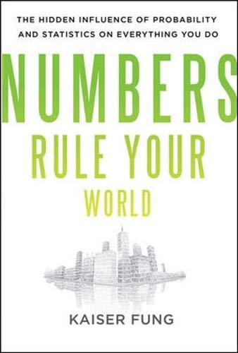 Numbers Rule Your World: The Hidden Influence of Probabilities and Statistics on Everything You Do (Rules Of The World)