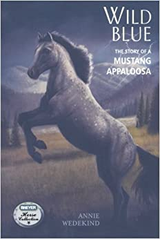 Wild Blue: The Story of a Mustang Appaloosa (The Breyer Horse Collection) by Annie Wedekind (2009-06-09)