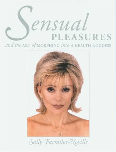 Download Sensual Pleasures: And the Art of Morphing into a Health Goddess pdf