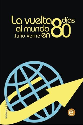 Read Online La vuelta al mundo en 80 días (Colección Biblioteca Julio Verne) (Spanish Edition) pdf