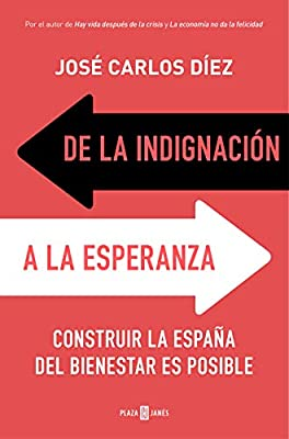 De la indignación a la esperanza: Construir la España del bienestar es posible Obras diversas: Amazon.es: Díez, José Carlos: Libros